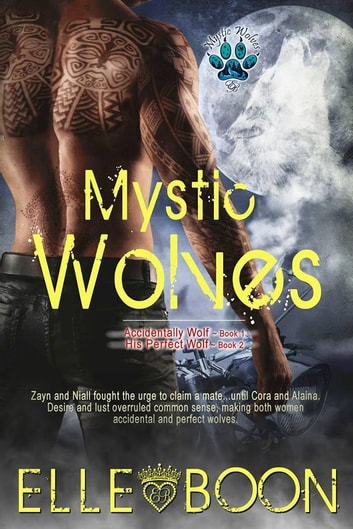 Mystic Wolves - Accidental Wolf - Book 1 and His Perfect Wolf - Book 2 ebook by Elle Boon