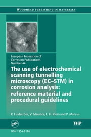 The Use of Electrochemical Scanning Tunnelling Microscopy (EC-STM) in Corrosion Analysis: Reference Material and Procedural Guidelines ebook by Lindstrom, R