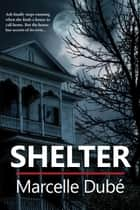Shelter ebook by Marcelle Dubé