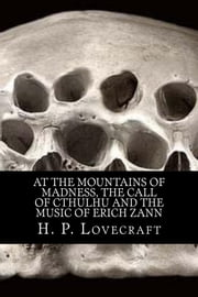 H. P. Lovecraft Trilogy - At The Mountains of Madness, The Call of Cthulhu and The Music of Erich Zann ebook by H. P. Lovecraft