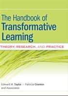 The Handbook of Transformative Learning - Theory, Research, and Practice eBook by Edward W. Taylor, Patricia Cranton