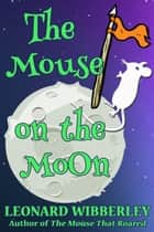 The Mouse On The Moon - The Grand Fenwick Series, #2 ebook by Leonard Wibberley