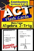 ACT Test Prep Algebra 2-Trig Review--Exambusters Flash Cards--Workbook 9 of 13 - ACT Exam Study Guide ebook by ACT Exambusters