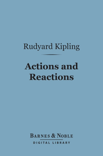 Actions and Reactions (Barnes & Noble Digital Library) ebook by Rudyard Kipling
