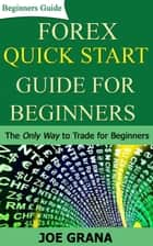Forex Quick Start Guide for Beginners - Beginner Investor and Trader series ebook by Joe Grana