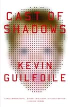 Cast of Shadows ebook by Kevin Guilfoile
