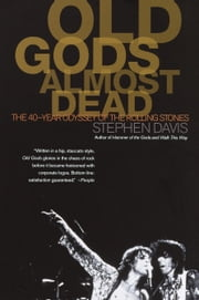 Old Gods Almost Dead - The 40-Year Odyssey of the Rolling Stones eBook by Stephen Davis
