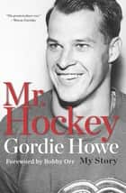 Mr. Hockey - The Autobiography Of Gordie Howe eBook by Gordie Howe