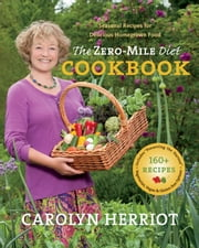 The Zero-Mile Diet Cookbook - Seasonal Recipes for Delicious Homegrown Food ebook by Carolyn Herriot