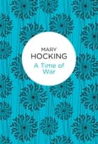 A Time of War ebook by Mary Hocking
