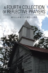 A Fourth Collection of Reflective Prayers ebook by William Flewelling