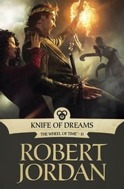 Knife of Dreams - Book Eleven of 'The Wheel of Time' ebook by Robert Jordan