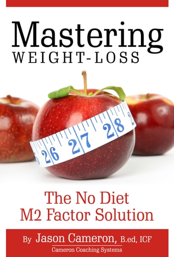 Mastering Weight-Loss: The No Diet M2 Factor Solution ebook by Jason Cameron
