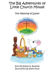 The Big Adventures of Little Church Mouse - The Meaning of Easter 4 ebook by Steven Bushnell