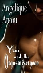 Yar and the Orgasmizer 9000 ebook by Angelique Anjou
