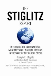The Stiglitz Report - Reforming the International Monetary and Financial Systems in the Wake of the Global Crisis ebook by Joseph E. Stiglitz