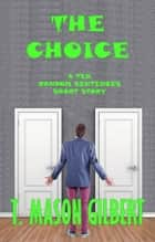 The Choice ebook by T. Mason Gilbert