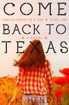 Come Back To Texas (Twelve Beats In A Bar, Book 1) - Twelve Beats In A Bar, #1 ebook by KK Hendin