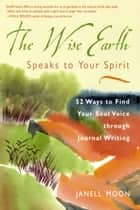 The Wise Earth Speaks to Your Spirit ebook by Moon, Janell