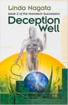 Deception Well - Book 2 of The Nanotech Succession ebook by Linda Nagata