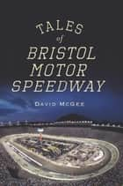 Tales of Bristol Motor Speedway ebook by David McGee