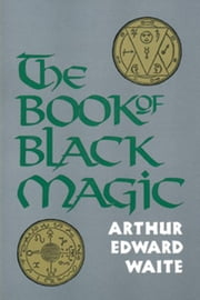 The Book of Black Magic ebook by Arthur Edward Waite