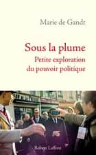 Sous la plume ebook by Marie de GANDT