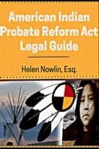 American Indian Probate Reform Act Legal Guide ebook by Helen Nowlin