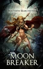 Moon Breaker ebook by Matthew Marchitto