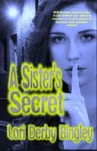 A Sister's Secret ebook by Lori Derby Bingley
