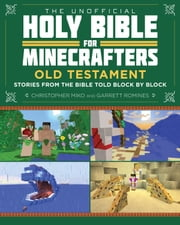 The Unofficial Holy Bible for Minecrafters: Old Testament - Stories from the Bible Told Block by Block ebook by Christopher  Miko,Garrett  Romines
