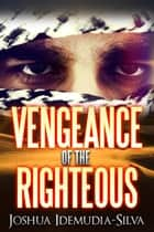 The Vengeance of the Righteous ebook by Joshua Idemudia-Silva