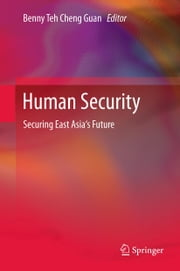 Human Security - Securing East Asia's Future ebook by Benny Teh Cheng Guan