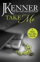 Take Me: A Stark Ever After Novella ebook by J. Kenner