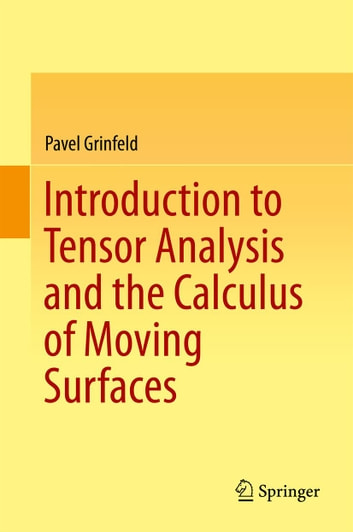 Introduction to Tensor Analysis and the Calculus of Moving Surfaces ebook by Pavel Grinfeld