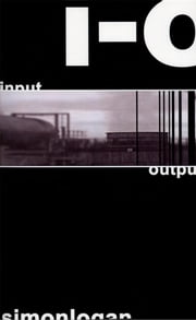 I-O [Input-Output] ebook by Simon Logan
