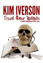 Trust Your Instincts - A Short Horror Mystery Tale ebook by Kim Iverson