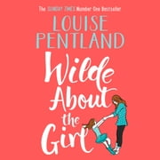 Wilde About The Girl - 'Hilariously funny with depth and emotion, delightful' Heat audiobook by Louise Pentland