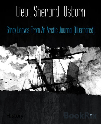 Stray Leaves From An Arctic Journal (Illustrated) ebook by Lieut. Sherard Osborn