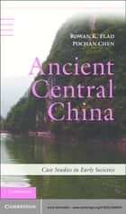Ancient Central China - Centers and Peripheries along the Yangzi River ebook by Rowan K. Flad, Pochan Chen