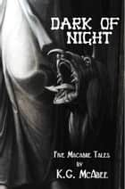 Dark of Night: Five Macabre Tales ebook by K.G. McAbee