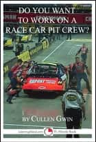 Do You Want To Work on a Race Car Pit Crew? ebook by Cullen Gwin