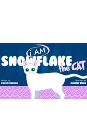 I AM Snowflake the Cat - Children's Picture Book ebook by Irene Eccleston