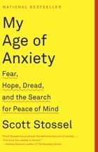 My Age of Anxiety ebook by Scott Stossel
