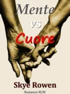 Mente vs Cuore ebook by Skye Rowen