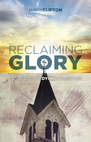 Reclaiming Glory - Creating a Gospel Legacy throughout North America ebook by Mark Clifton