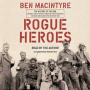 Rogue Heroes - The History of the SAS, Britain's Secret Special Forces Unit That Sabotaged the Nazis and Changed the Nature of War livre audio by Ben Macintyre