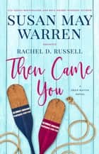 Then Came You - Deep Haven Collection, #4 ebook by Susan May Warren, Rachel D. Russell