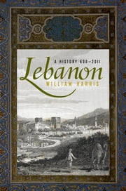 Lebanon - A History, 600 - 2011 ebook by William Harris