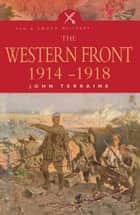 The Western Front 1914-1918 ebook by John Terraine